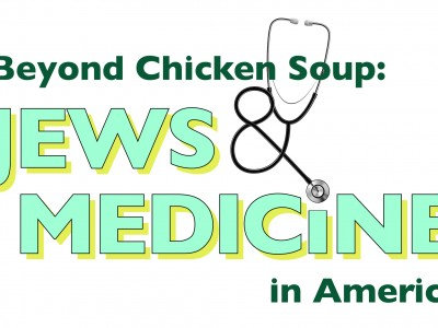 Beyond Chicken Soup: Jews and Medicine in AMerica logo, shades of green with a stethoscope as the ampersand.