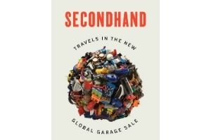 """The cover of the book """"Secondhand: Travels in the New Global Garage Sale"""". The background is off-white and there is a ball of toy """"trash"""" in the center. The word """"Secondhand"""" is in red at the top, and the other words are in black, around the ball of trash."""