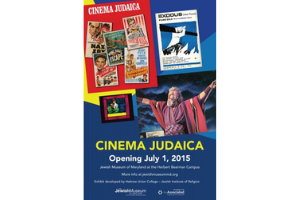 """A poster for the exhibit, showing examples of movie posters and an illustrated image of Moses from an exodus movie. The words """"Cinema Judaica"""" are in yellow, and """"Opening July 1, 2015"""" are in white on a blue background."""