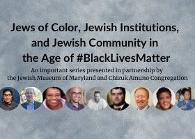 """A grey, cloudy background. A series of photos of people, some white, some black, some men, some women, on the bottom in circles. The words """"Jews of Color, Jewish Institutions, and Jewish Community in the Age of #BlackLivesMatter: An important series presented in partnership by the Jewish Museum of Maryland and Chizuk Amuno Congregation"""" in black in the middle."""