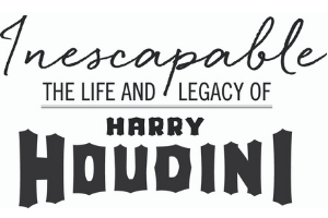 """A white rectangle with the words """"Inescapable: The Life and Legacy of Harry Houdini"""" in black on it."""