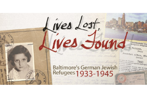 """A composite image of documents including an old passport, a photo of Baltimore, and other traveling documents. On top the words """"Lives Lost, Lives found"""" are written in script in black and then red. The words """"Baltimore's German Jewish Refugees"""" are in brown at the bottom. """"1933-1945"""" follows in red."""
