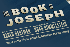 "A blue rectangle with the words ""The Book of Joseph, by Karen Hartman, Directed by Noah Himmelstein, Based on the life of Joseph A. Hollander and his family"" in beige on it."