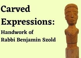 """A light-yellow rectangle with the words """"Carved Expressions: Handwork of Rabbi Benjamin Szold"""" written in black on the left side. On the right is a picture of a wooden carving of a person."""