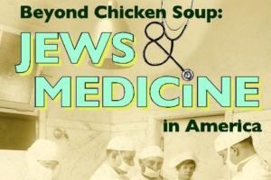 """A sepia-tone photo of a group of medical professionals standing around together, looking down. The words """"Beyond Chicken Soup: Jews & Medicine in America"""" are written on top of the photo, in blue and green text. A stethoscope makes the ampersand symbol."""