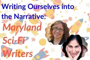 Color image showing two fwhite female faces with the text Writing Ourselves into the Narrative: Maryland Sci-Fi writers. The background of the image is a set of colorful space icons like stars, rocket ships and planets.