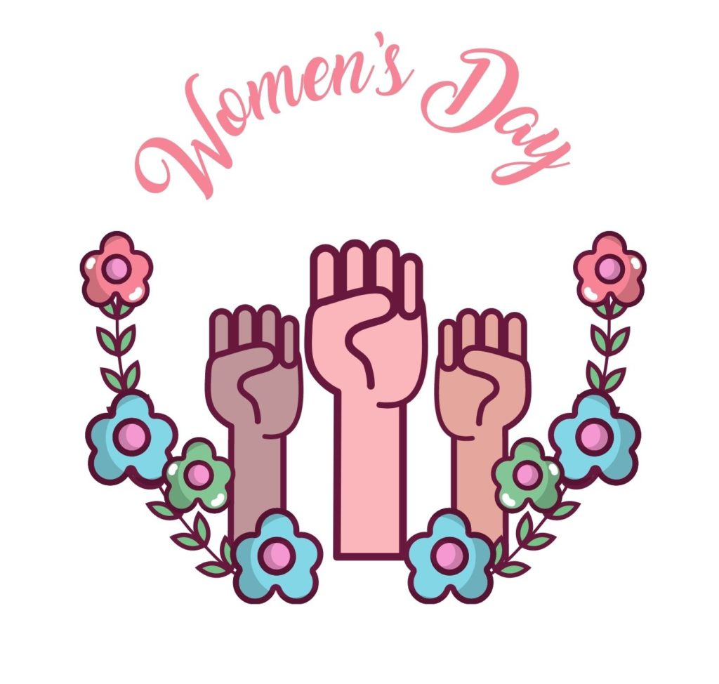 "Color illustration of 3 fists in multiple skin tones raised upwards. They are circled by the text ""Womens Day"" above and a curve of flowers below."