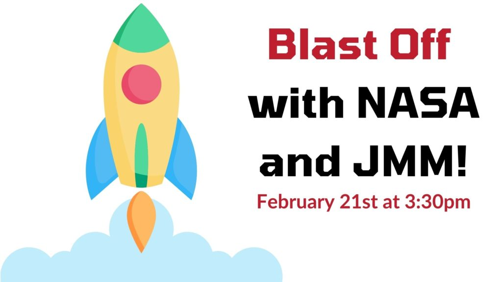 A colorful illustration of a rocket in a childlike style. TExt reads Blast Off with NASA and JMM! February 21st at 3:30pm.