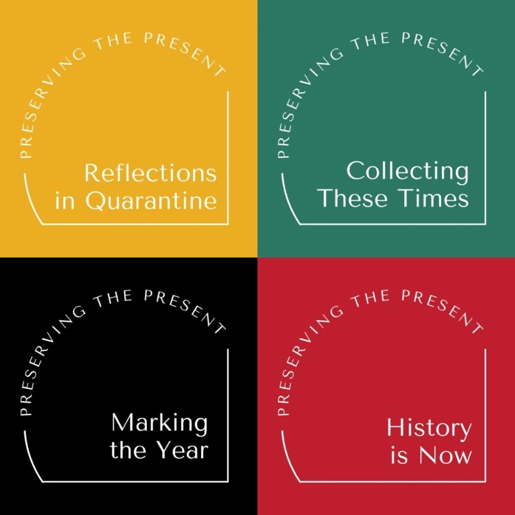 Preserving the Present logos - 4: Relflections in Quarantine, Collecting These Times, Marking the Year, History is Now.