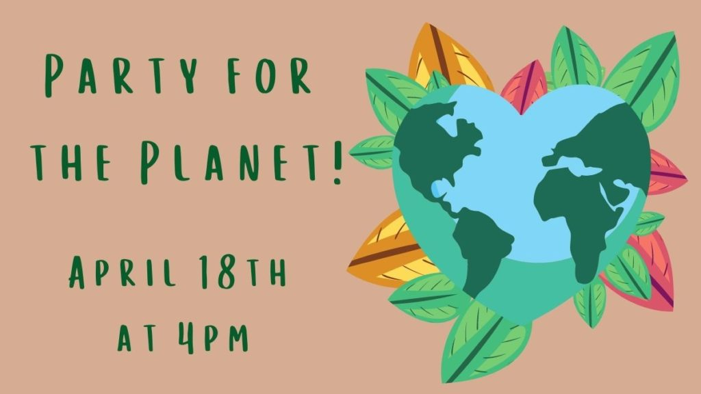 Party for the Planet! April 18th at 4pm. Heart shaped globe with leaves behind it.