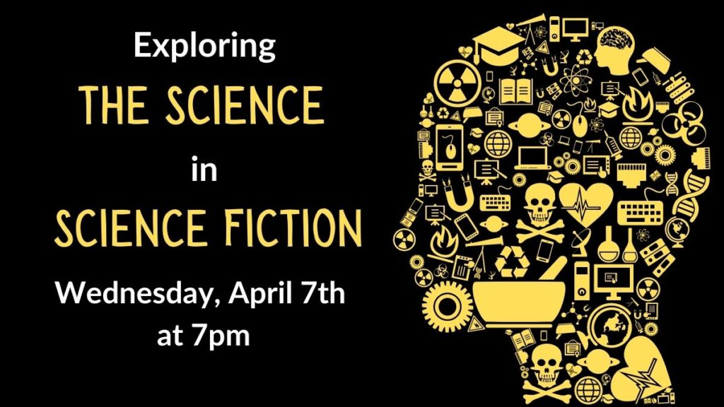 Exploring the science in science fiction wednesday, april 7th at 7pm. Includes scientific and related symbols forming the shape of a head.
