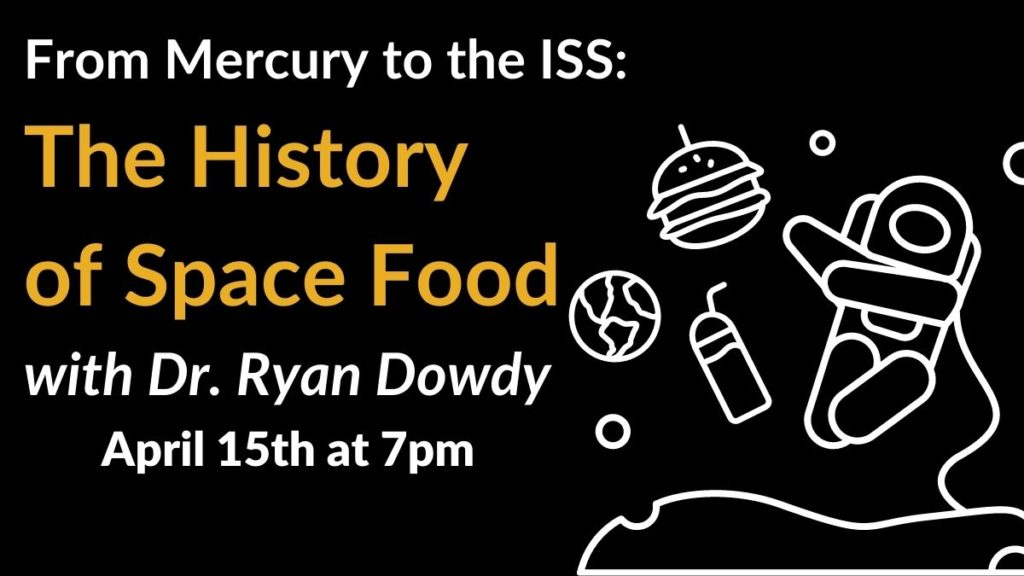 From Mercury to the ISS: The History of Space Food with Dr. Ryan Dowdy April 15th at 7pm. Cartoon of an astronaut floating in space with a burger and soft drink