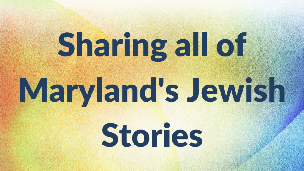 """Text says """"Sharing all of Maryland's Jewish Stories"""""""